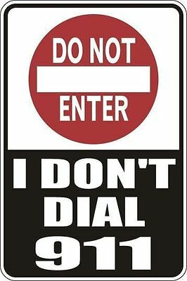 "*Aluminum* Do Not Enter I Don't Dial 911 8""x12"" Metal Novelty Sign  S040"