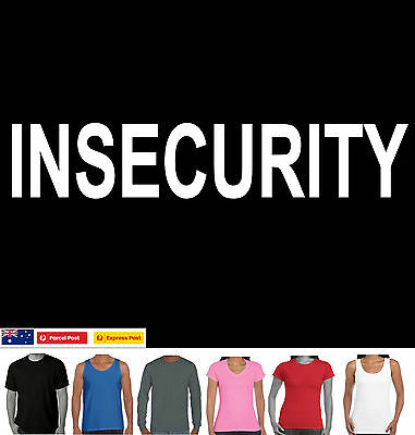 INSECURITY Funny T-Shirt size top Ladies Men's Singlet shy cotton Aussie Store