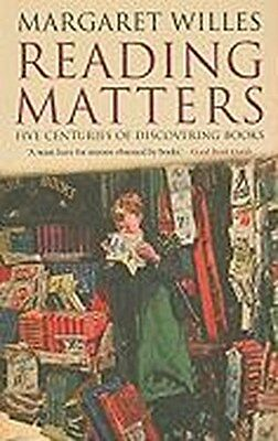 Reading Matters: Five Centuries of Discovering Books Margaret Willes