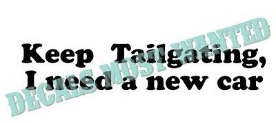 Decal Sticker Keep Tailgating Need New Car Multiple Patterns /& Sizes ebn3905