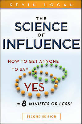 "The Science of Influence: How to Get Anyone to Say ""Yes"" in 8 Min. 9780470634189"