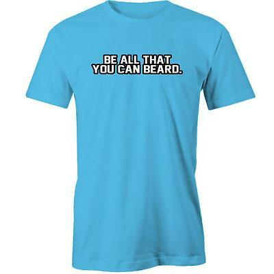 Be All That You Can Beard T-Shirt Tee New