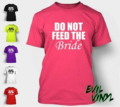 Do Not Feed The Bride Tshirt Funny Wedding Bachelorette Party T-Shirt Tee NEON