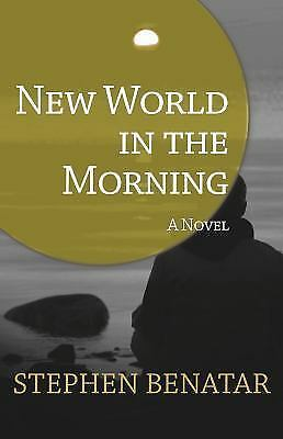 New World in the Morning : A Novel by Stephen Benatar (2015, Paperback)