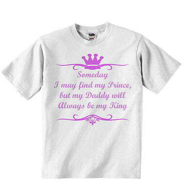 Someday I May Find My Prince but My Daddy Will Always be My Prince, Girls Tshirt