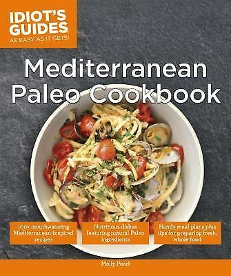 Idiot's Guides: Mediterranean Paleo Cookbook by Molly Pearl (2015, Paperback)