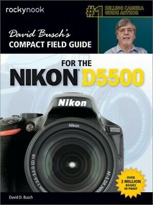 David Busch S Compact Field Guide for the Nikon D5500 (Paperback or Softback)