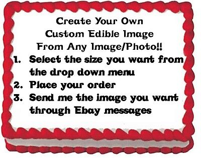 YOUR Own Custom Edible Cake Topper Image Frosting Sheet - ANY SIZE ANY IMAGE!!