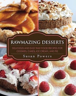Rawmazing Desserts: Delicious and Easy Raw Food Recipes for Cookies, Cakes, Ice