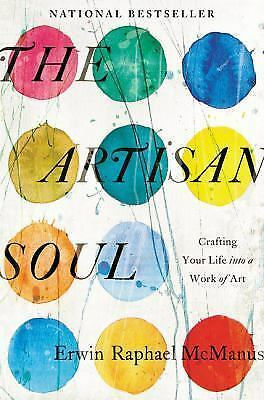 The Artisan Soul : Crafting Your Life into a Work of Art by Erwin Raphael...