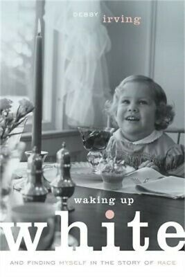 Waking Up White, and Finding Myself in the Story of Race (Paperback or Softback)
