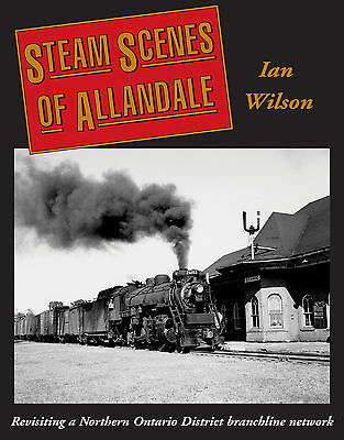 Steam Scenes of Allandale: Revisiting a Nor Ontario District branchline network