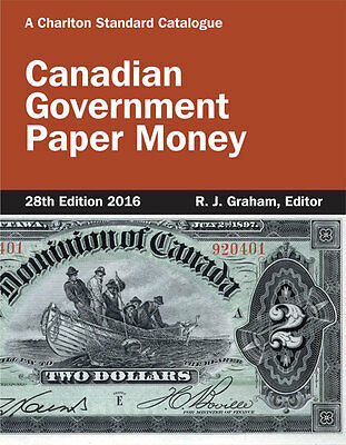 CANADIAN CURRENCY GUIDE - 2016 Charlton Press - Government Paper Money 28th Ed.