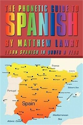 The Phonetic Guide to Spanish: Learn Spanish in Under a Year (Paperback or Softb