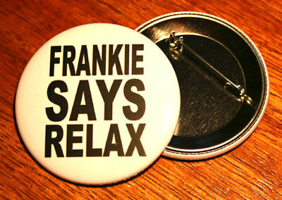 FRANKIE SAYS RELAX -- Large 5.5cm Badge Button Pin 80s