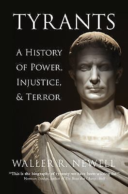 Tyrants : A History of Power, Injustice, and Terror by Waller R. Newell...
