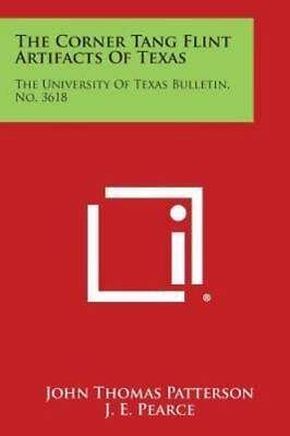 The Corner Tang Flint Artifacts of Texas: The University of Texas Bulletin, No.