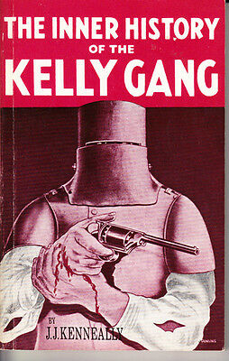 Complete Inner History Of The Kelly Gang. By J. J. Kenneally