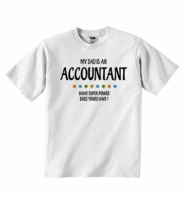 My Dad is An Accountant, What Super Power Does Yours Have? - Baby T-shirt Tees
