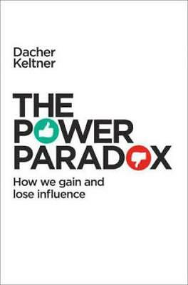 The Power Paradox How we gain and lose Influence 3213