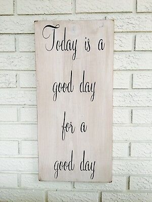 "Large Rustic Wood - ""Today Is A Good Day For A Good Day"" Farmhouse"