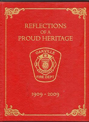 REFLECTIONS OF A PROUD HERITAGE OAKVILLE FIRE DEPARTMENT 1909 - 2009 Ontario