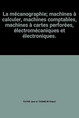 La mécanographie; machines à calculer, machines comptables, machines à cartes