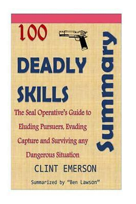 Summary: 100 Deadly Skills - The Seal Operative's Guide to Eluding Pursuers, Ev