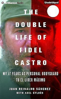 The Double Life of Fidel Castro : My 17 Years As Personal Bodyguard to el...