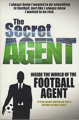 The Secret Agent Inside of the World of the Football Agent by Anonymous...NEW