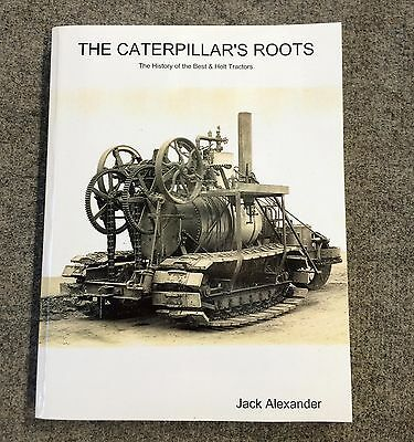 The Caterpillars Roots by Jack Alexander History of Best and Holt Tractors