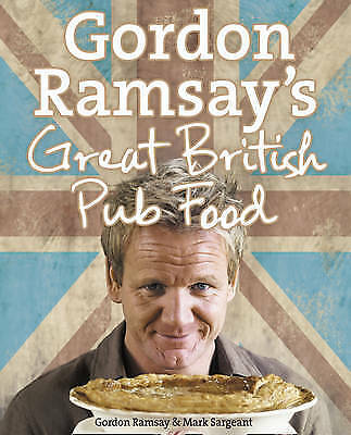 Gordon Ramsay's Great British Pub Food by Gordon Ramsay, Mark Sargeant (Hardback