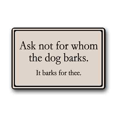 Ask Not For Whom The Dog Barks It Barks For Thee Doormat 23.6-Inch By 15.7-Inch