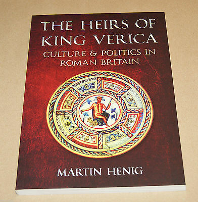 Heirs of King Verica : Culture & Politics in Roman Britain