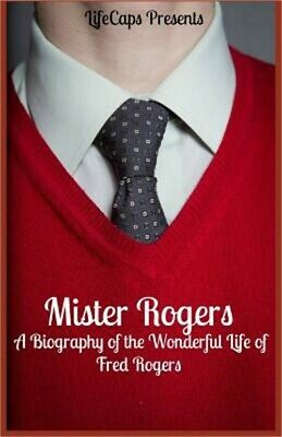 Mister Rogers: A Biography of the Wonderful Life of Fred Rogers (Paperback or So