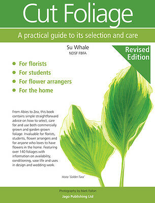 Cut Foliage: A practical guide to its selection and care by Susan Whale...