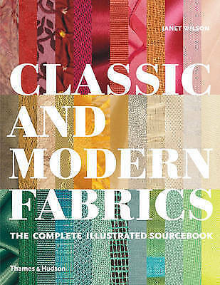 Classic and Modern Fabrics: The Complete Illustrated Sourcebook by Janet Wilson
