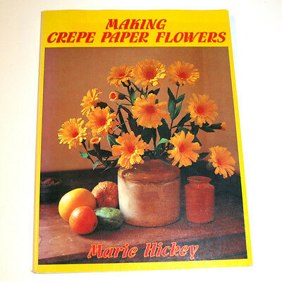 Making Crepe Paper Flowers Book by Marie Hickey 1980