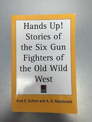 Hands up! Stories of the Six Gun Fighters of the Old Wild West, Rare Reprint