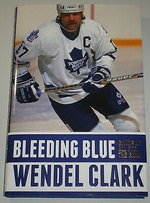 Wendel Clark - Bleeding Blue: Giving My All For The Game - Autographed Book