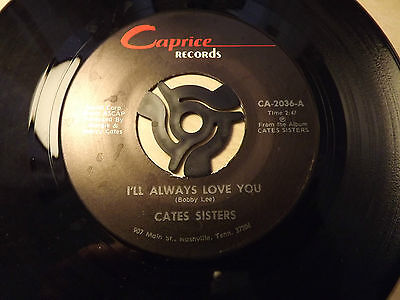 Cates Sisters.....I'll Always Love You......45rpm