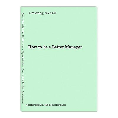 How to be a Better Manager Armstrong, Michael: