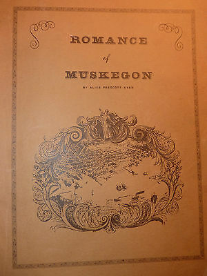 "MUSKEGON Michigan 1974 "" Romance Of Muskegon "" Book 162 Pages ALICE P KYES 1937"