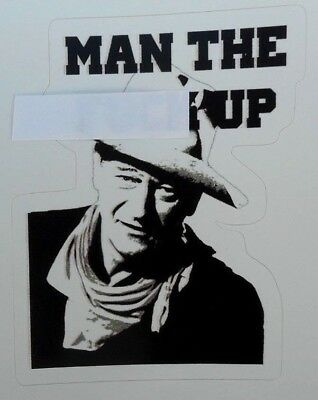 John Wayne Man The F**K Up Sticker/Decal New  The Duke