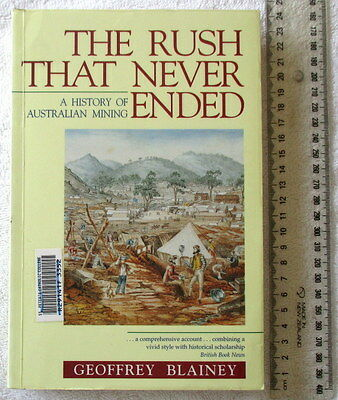 THE RUSH THAT NEVER ENDED a History of Mining in Australia BLAINEY 1993 4th ed'n