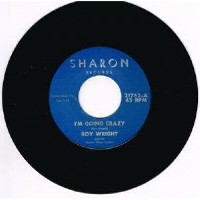 """ROY WRIGHT I'm Going Crazy 7"""" VINYL B/w Once In Awhile - Repro (sharon21762) R"""