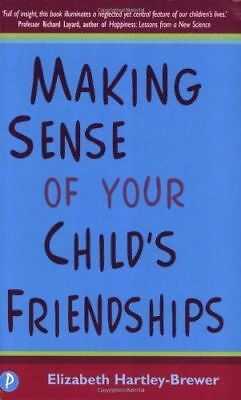 Making Sense of Your Childs Friendships   by E Hartley-Brewer
