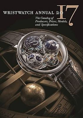 Wristwatch Annual 2017: The Catalog of Producers Prices Models and Specificat...