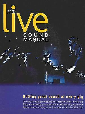 The Live Sound Manual: Getting Great Sound at Every Gig by Backbeat Books NEW !!