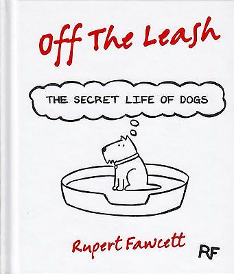 Off the Leash The Secret Life of Dogs BRAND NEW BOOK by Rupert Fawcett (H/B 2013